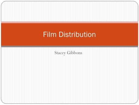 Stacey Gibbons Film Distribution. 'Film Distribution' refers to the marketing and circulation of movies in theatres, and for home viewing (DVD, Video-On-