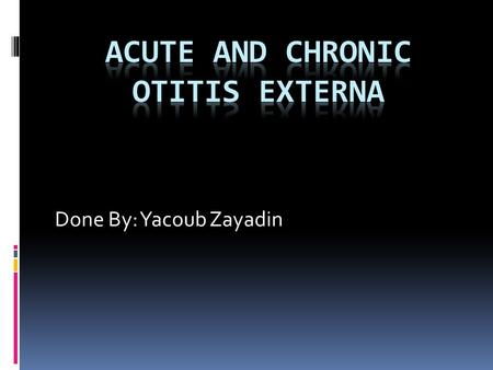 Acute and chronic otitis externa