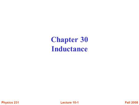 Fall 2008Physics 231Lecture 10-1 Chapter 30 Inductance.
