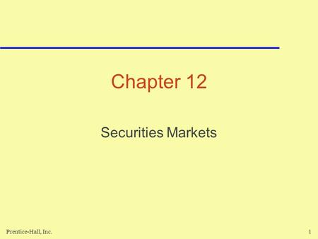 Prentice-Hall, Inc.1 Chapter 12 Securities Markets.