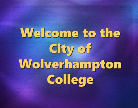 Welcome to the City of Wolverhampton College.. COMPUTING COURSES 2009 Diploma Multimedia & Games Development Development HigherDiplomaIT BTEC 1st SystemSupport.