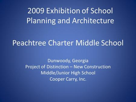 Peachtree Charter Middle School Dunwoody, Georgia Project of Distinction – New Construction Middle/Junior High School Cooper Carry, Inc. 2009 Exhibition.