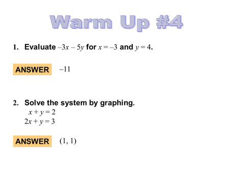 Warm Up #4 1. Evaluate –3x – 5y for x = –3 and y = 4. –11 ANSWER