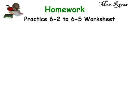 Mrs. Rivas Practice 6-2 to 6-5 Worksheet. Mrs. Rivas.
