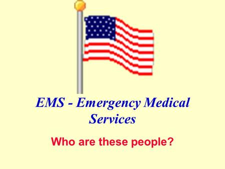 EMS - Emergency Medical Services Who are these people?
