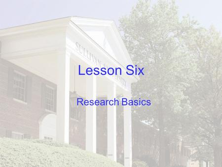 Lesson Six Research Basics.