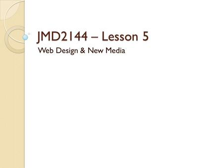 JMD2144 – Lesson 5 Web Design & New Media. 'Div'ide and conquer One of the most versatile structure tags available is the.. tag Short for ision, it allows.