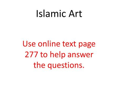 Use online text page 277 to help answer the questions. Islamic Art.