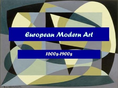 European Modern Art 1600s-1900s. European Art 1600s-1900s European art can be separated along the following styles: 1.Baroque: 1600s to early 1700s 2.Neo-Classical: