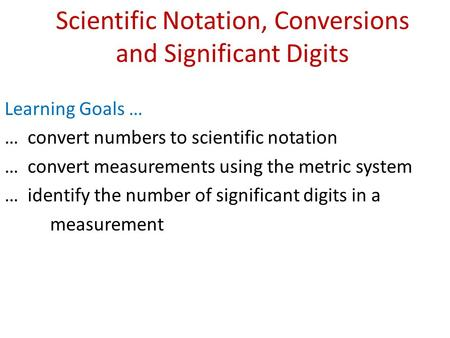Scientific Notation, Conversions and Significant Digits