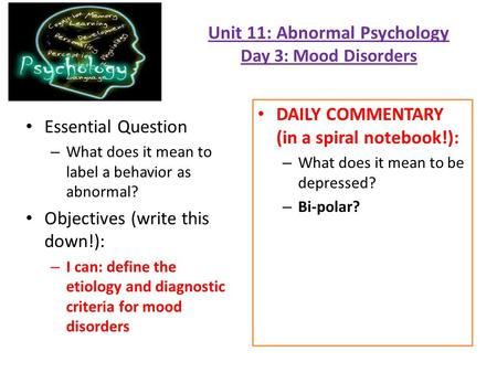 Unit 11: Abnormal Psychology Day 3: Mood Disorders