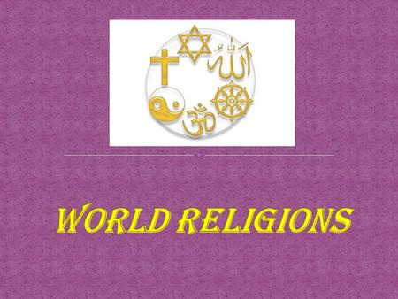 World Religions The Largest main World Religions in order are: Christianity: 2.1 billion followers Judaism: 14 million followers Hinduism: 900 million.
