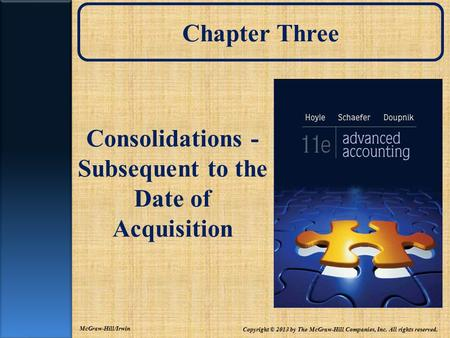 Chapter Three Consolidations - Subsequent to the Date of Acquisition Copyright © 2013 by The McGraw-Hill Companies, Inc. All rights reserved. McGraw-Hill/Irwin.