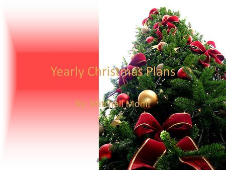 Yearly Christmas Plans By: Mitchell Monif. Beginning of Christmas Christmas is one the best times of the year. Christmas is the best holiday to me because.