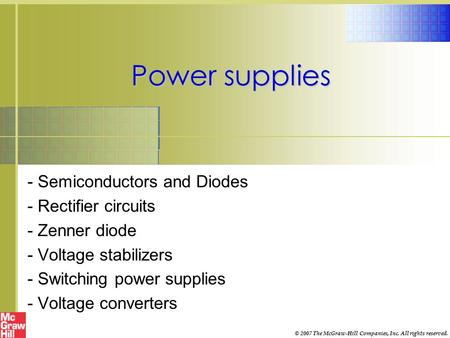 Power supplies - Semiconductors and Diodes - Rectifier circuits - Zenner diode - Voltage stabilizers - Switching power supplies - Voltage converters ©