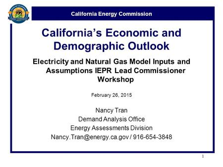 California Energy Commission California's Economic and Demographic Outlook Electricity and Natural Gas Model Inputs and Assumptions IEPR Lead Commissioner.