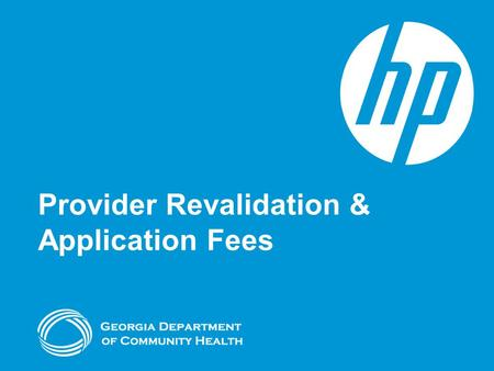 Provider Revalidation & Application Fees. Agenda Objectives Revalidation of Enrollment Overview Application Fees How to Complete the Process Session Review.