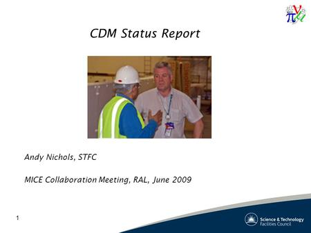 1 CDM Status Report Andy Nichols, STFC MICE Collaboration Meeting, RAL, June 2009.