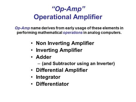 """Op-Amp"" Operational Amplifier Non Inverting Amplifier Inverting Amplifier Adder –(and Subtractor using an Inverter) Differential Amplifier Integrator."