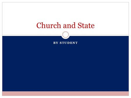 BY STUDENT Church and State. Separation? In the United states, the dispute among the separation of church and state has grown exceedingly debatable in.
