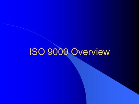 "ISO 9000 Overview The Purpose of this Overview l ""What is ISO 9000?"" l What will it require from YOU, as a (Company) Employee?"