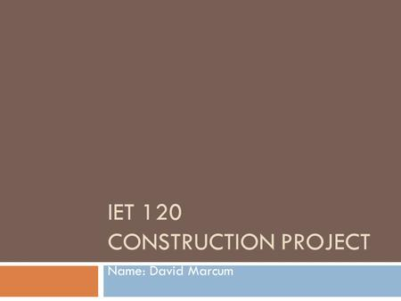 IET 120 CONSTRUCTION PROJECT Name: David Marcum. Dwelling  Number of Floors 2 Place image of your floor plan in this space.