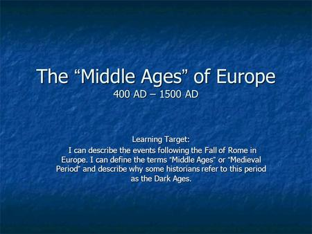 "The ""Middle Ages"" of Europe 400 AD – 1500 AD"