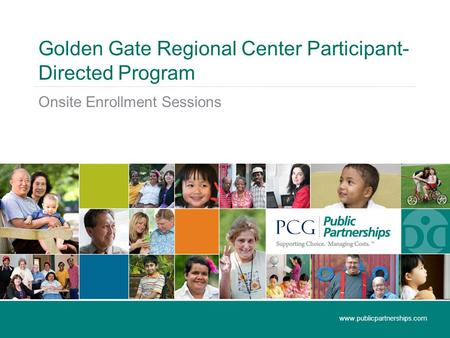 Golden Gate Regional Center Participant- Directed Program Onsite Enrollment Sessions www.publicpartnerships.com.