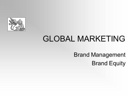 GLOBAL MARKETING Brand Management Brand Equity. What is a brand? The name, term, sign, symbol, or design, or a combination of these, that identify the.