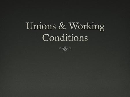 Opposition to UnionsOpposition to Unions  There were no laws giving workers the right to organize or requiring owners to negotiate with them, leaving.