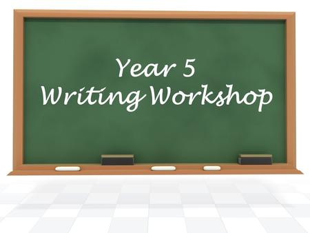 Year 5 Writing Workshop. English What do your children learn? Taught every year. Assessed at the end of each key stage. Phonics - letters and sounds becoming.