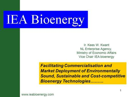 1 Facilitating Commercialisation and Market Deployment of Environmentally Sound, Sustainable and Cost-competitive Bioenergy Technologies……… www.ieabioenergy.com.