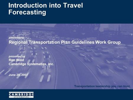 Transportation leadership you can trust. presented to Regional Transportation Plan Guidelines Work Group presented by Ron West Cambridge Systematics, Inc.
