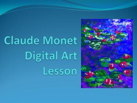 Overview: 5 th Grade Art curriculum studies Claude Monet Each grade does at least one computer based project 2-3 Day s (60 min each)