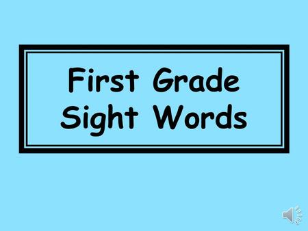 First Grade Sight Words over 115 new 116 sound 117.