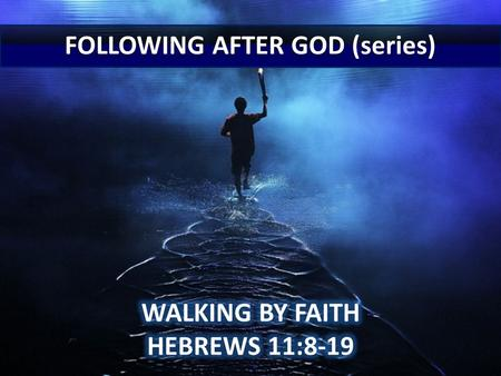 Hebrews 11:8-19 8 By faith Abraham, when called to go to a place he would later receive as his inheritance, obeyed and went, even though he did not know.