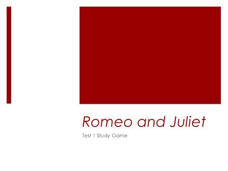 Romeo and Juliet Test 1 Study Game. Elizabeth I  Who was queen when William Shakespeare wrote most of his plays?