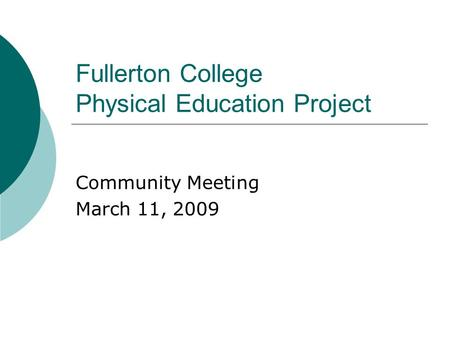Fullerton College Physical Education Project Community Meeting March 11, 2009.
