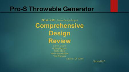 EEL4914. 001: Senior Design Project Comprehensive Design Review Calvin Likens Hoang Nguyen Jesse Minor Neil Cammardella Van Nguyen Advisor: Dr. Wiley Spring.