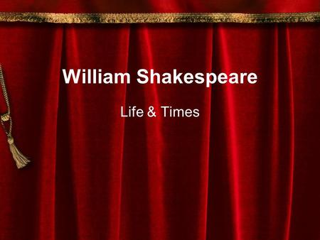 William Shakespeare Life & Times. William Shakespeare 1564-1616 Stratford-upon-Avon By the time he was 21, had 3 kids 1590 had success with the history.