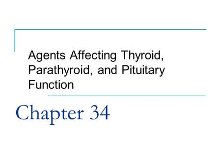 Chapter 34 Agents Affecting Thyroid, Parathyroid, and Pituitary Function.