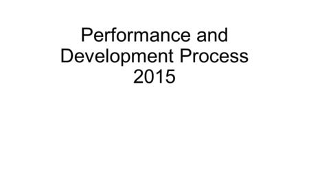 Performance and Development Process 2015. What to take from 2014/15 Improved understanding of the guidelines Reflective Teacher Practice Genuine and meaningful.
