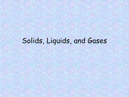 Solids, Liquids, and Gases. Kinetic Theory The kinetic theory is an explanation of how particles in matter behave. The three assumptions of the kinetic.