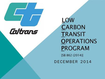 LOW CARBON TRANSIT OPERATIONS PROGRAM [SB 862 (2014)] DECEMBER 2014.