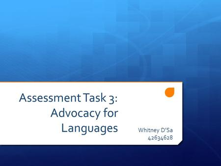 Assessment Task 3: Advocacy for Languages Whitney D'Sa 42634628.