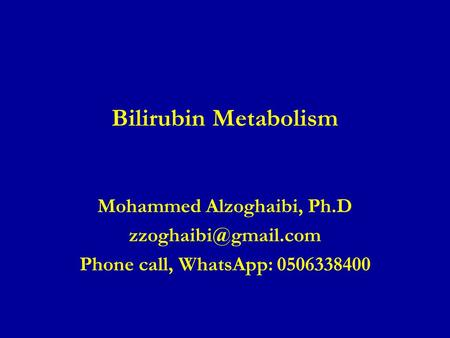Bilirubin Metabolism Mohammed Alzoghaibi, Ph.D Phone call, WhatsApp: 0506338400.