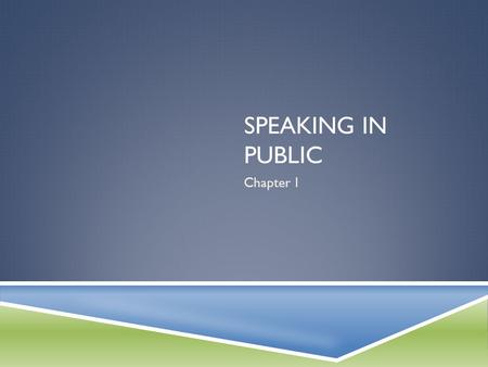 SPEAKING IN PUBLIC Chapter 1. The art of public speaking is useful in getting a job, employers tend to look for someone who can speak and consider among.