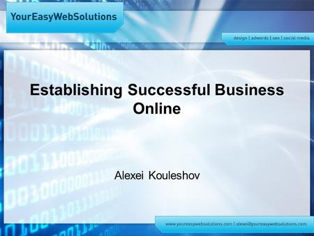 Establishing Successful Business Online Alexei Kouleshov.