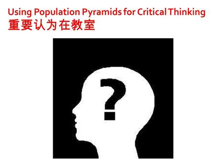 Using Population Pyramids for Critical Thinking 重要认为在教室.