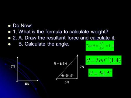 Do Now: Do Now: 1. What is the formula to calculate weight? 1. What is the formula to calculate weight? 2. A. Draw the resultant force and calculate it.